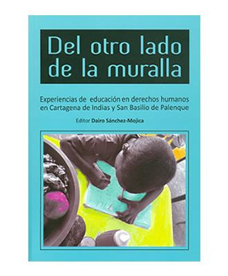 Del otro lado de la muralla. Experiencias de educación en derechos humanos en Cartagena de Indias y San Basilio de Palenque