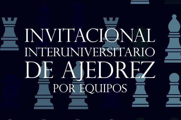 Invitacional Interuniversitario de Ajedrez por Equipos
