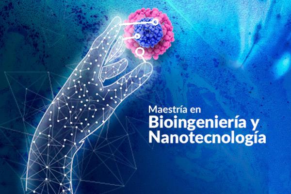 Nueva Maestría en Bioingeniería y Nanotecnología