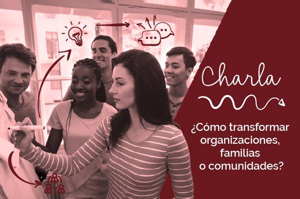 ¿Cómo transformar organizaciones, familias o comunidades?