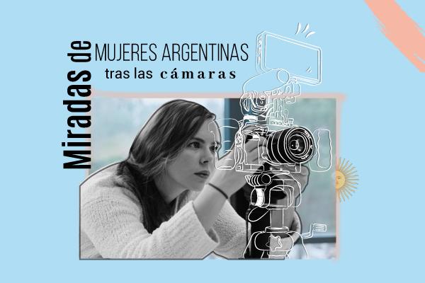 Miradas de mujeres argentinas tras las cámaras