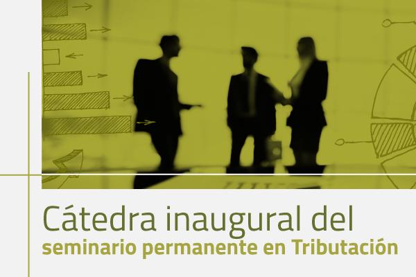 Cátedra inaugural del seminario permanente en Tributación
