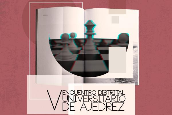 V Encuentro Distrital Universitario de Ajedrez