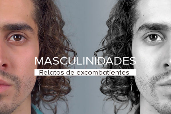 Masculinidades, relatos de excombatientes