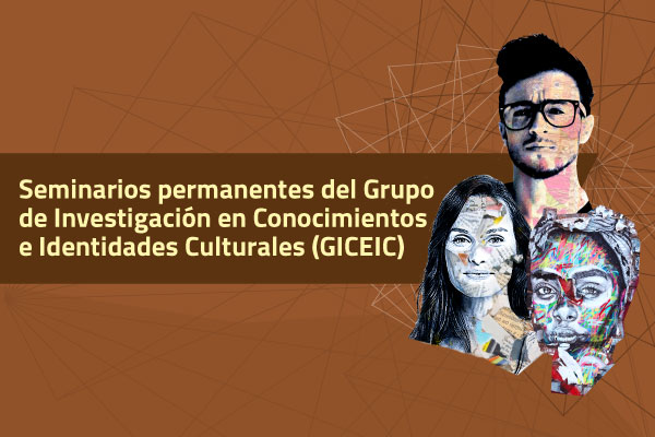 Seminarios permanentes del Grupo de Investigación en Conocimientos e Identidades Culturales - GICEIC