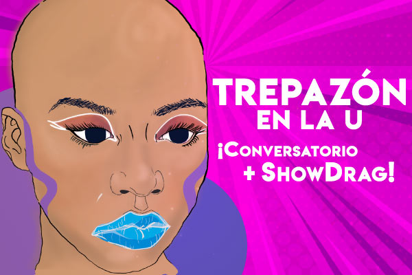 Trepazón en la U: Conversatorio + Show drag