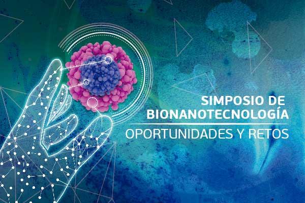 Simposio de Bionanotecnología: oportunidades y retos