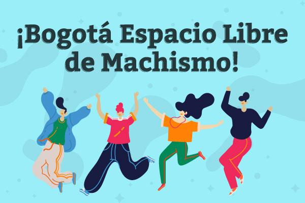 ¡Bogotá, Espacio Libre de Machismo!