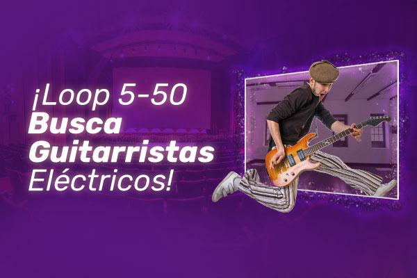 ¡Loop 5-50 busca guitarristas eléctricos!