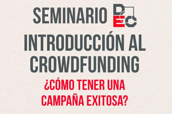 Seminario DEC - Introducción al Crowdfunding ¿Cómo Tener una Campaña Exitosa?