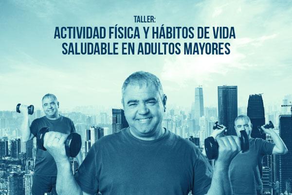 Taller Actividad Física y Hábitos de Vida Saludable en Adultos Mayores