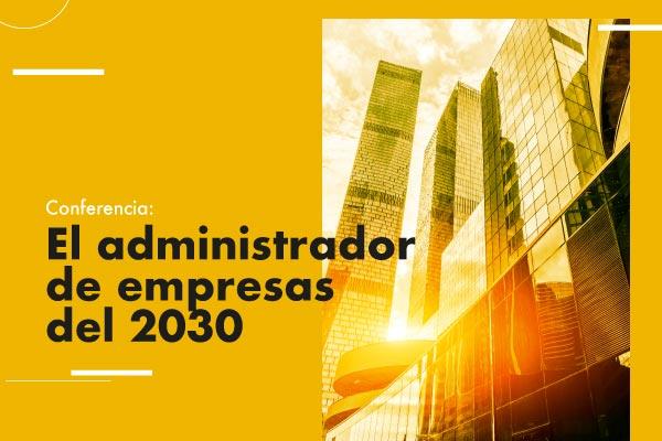 Conferencia: El administrador de empresas del 2030
