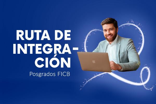 Ruta de Integración - posgrados FICB