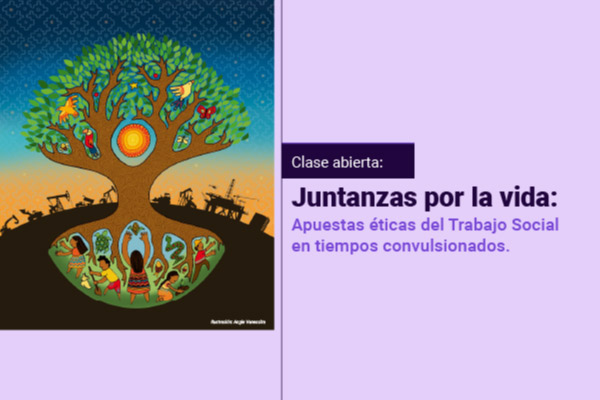 Juntanzas por la vida: Apuestas éticas del Trabajo Social en tiempos convulsionados
